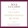 The Lucado Inspirational Reader (MP3): Hope and Encouragement for Your Everyday Life